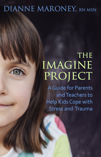 The Imagine Project - A Guide For Parents and Teachers to Help Kids Cope with Stress and Trauma